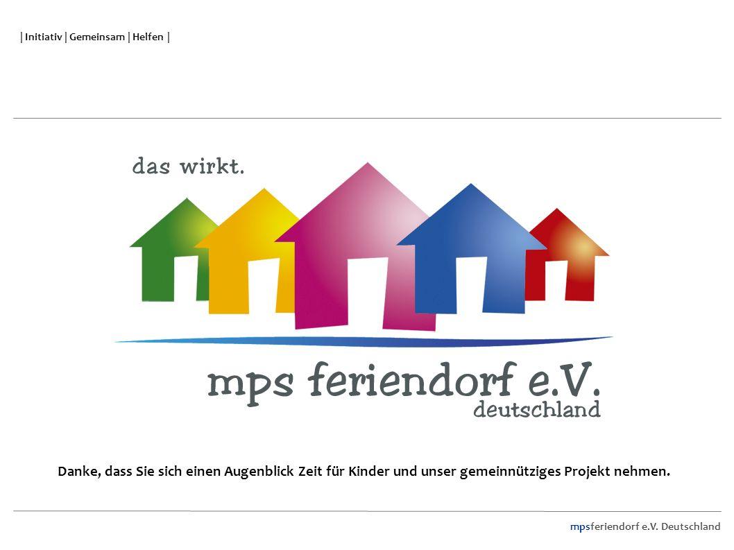 mpsferiendorf e.V. Deutschland | Initiativ | Gemeinsam | Helfen | Danke, dass Sie sich einen Augenblick Zeit für Kinder und unser gemeinnütziges Proje