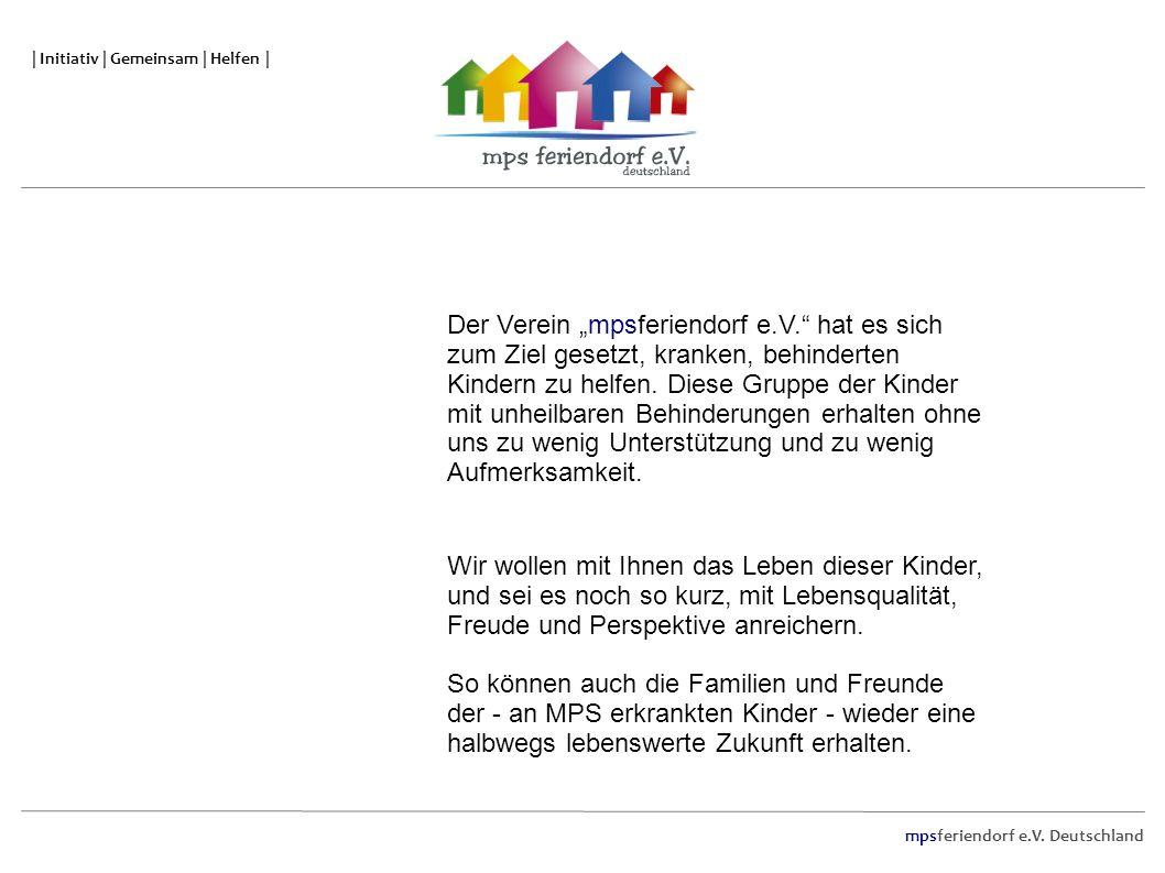 mpsferiendorf e.V. Deutschland | Initiativ | Gemeinsam | Helfen | Der Verein mpsferiendorf e.V. hat es sich zum Ziel gesetzt, kranken, behinderten Kin