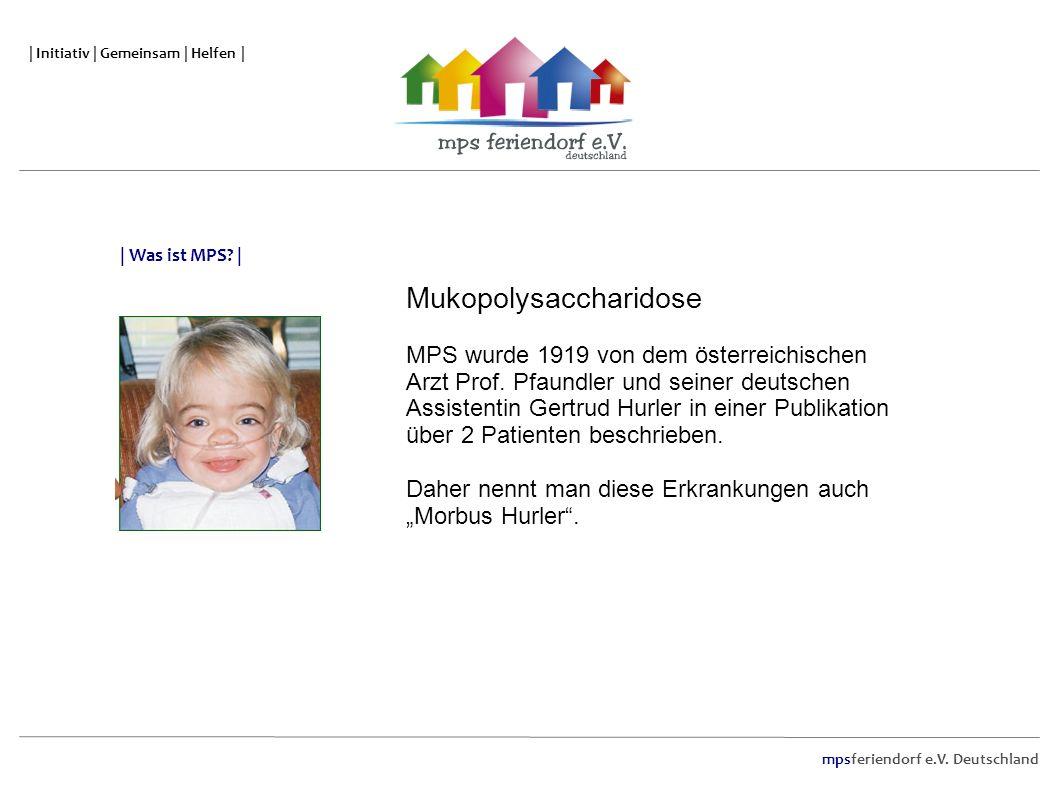 mpsferiendorf e.V. Deutschland | Initiativ | Gemeinsam | Helfen | Mukopolysaccharidose MPS wurde 1919 von dem österreichischen Arzt Prof. Pfaundler un