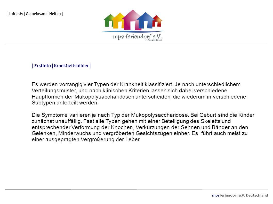 mpsferiendorf e.V. Deutschland | Initiativ | Gemeinsam | Helfen | Es werden vorrangig vier Typen der Krankheit klassifiziert. Je nach unterschiedliche
