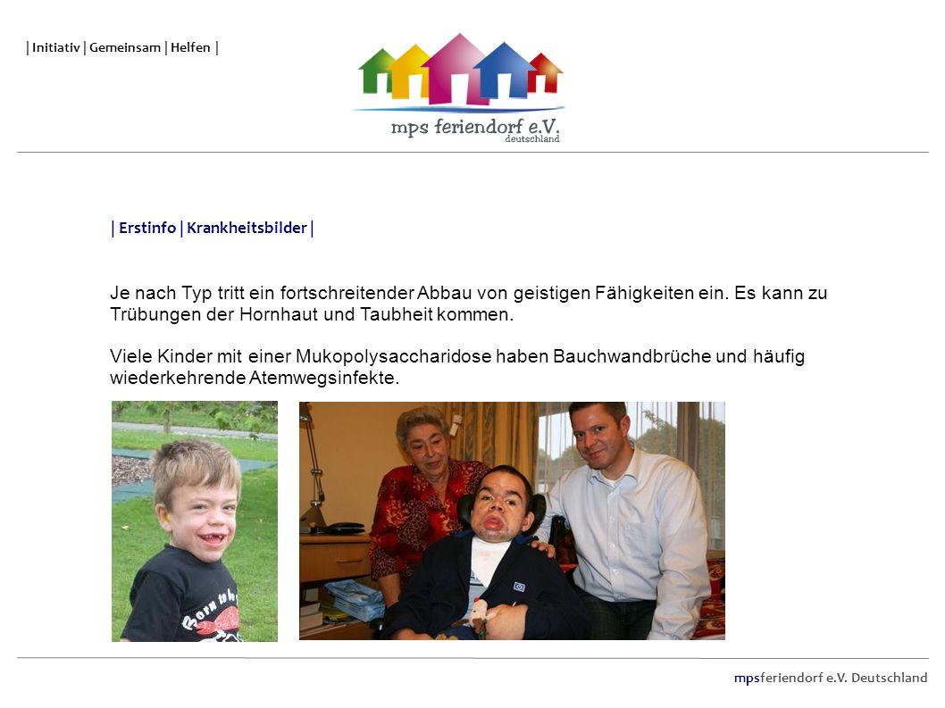 mpsferiendorf e.V. Deutschland | Initiativ | Gemeinsam | Helfen | Je nach Typ tritt ein fortschreitender Abbau von geistigen Fähigkeiten ein. Es kann