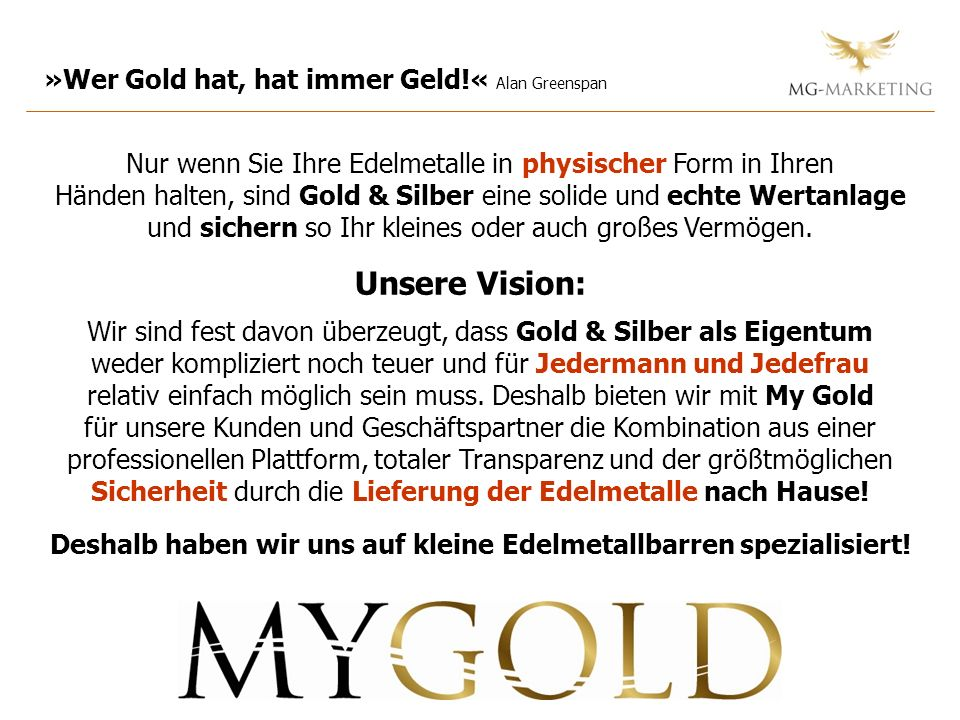»Wer Gold hat, hat immer Geld!« Alan Greenspan Nur wenn Sie Ihre Edelmetalle in physischer Form in Ihren Händen halten, sind Gold & Silber eine solide