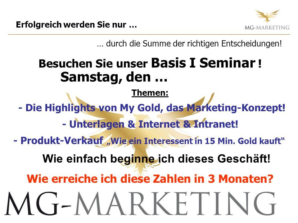 … durch die Summe der richtigen Entscheidungen! Themen: - Die Highlights von My Gold, das Marketing-Konzept! - Unterlagen & Internet & Intranet! - Pro