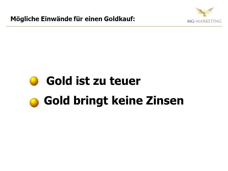 Mögliche Einwände für einen Goldkauf: Gold ist zu teuer Gold bringt keine Zinsen