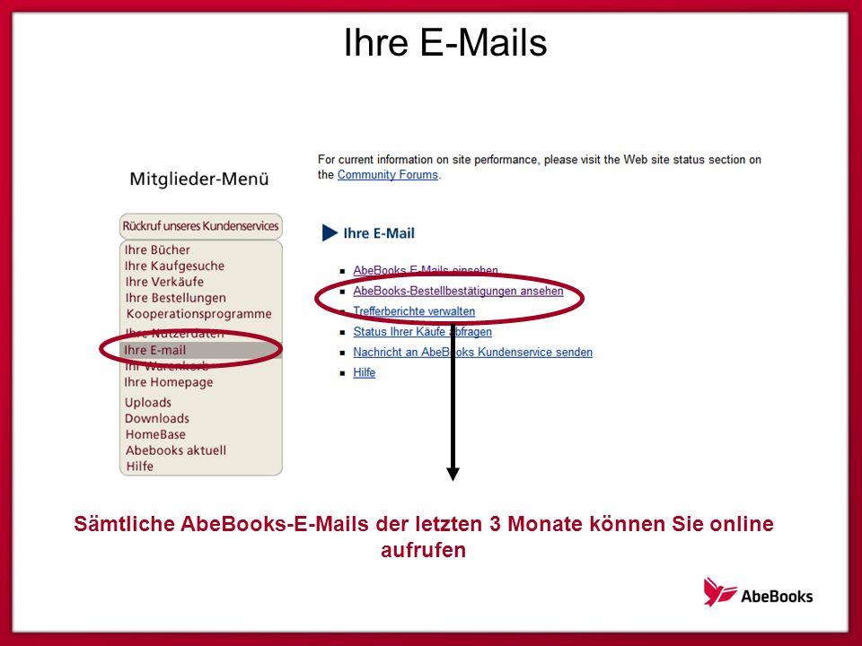 Ihre E-Mails Sämtliche AbeBooks-E-Mails der letzten 3 Monate können Sie online aufrufen