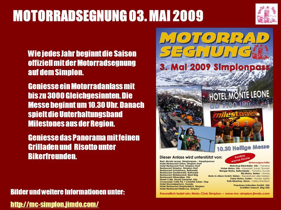 MOTORRADSEGNUNG 03. MAI 2009 Wie jedes Jahr beginnt die Saison offiziell mit der Motorradsegnung auf dem Simplon. Geniesse ein Motorradanlass mit bis