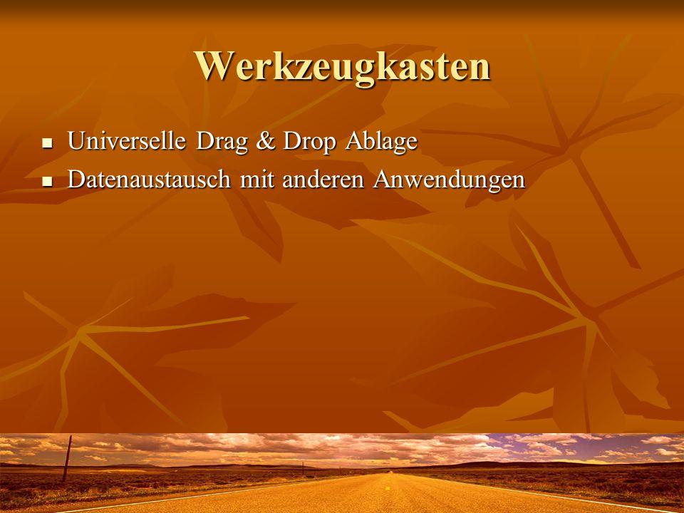 Werkzeugkasten Universelle Drag & Drop Ablage Universelle Drag & Drop Ablage Datenaustausch mit anderen Anwendungen Datenaustausch mit anderen Anwendungen
