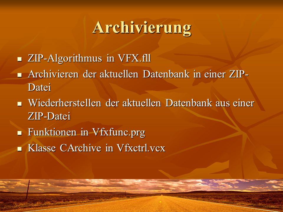 Archivierung ZIP-Algorithmus in VFX.fll ZIP-Algorithmus in VFX.fll Archivieren der aktuellen Datenbank in einer ZIP- Datei Archivieren der aktuellen Datenbank in einer ZIP- Datei Wiederherstellen der aktuellen Datenbank aus einer ZIP-Datei Wiederherstellen der aktuellen Datenbank aus einer ZIP-Datei Funktionen in Vfxfunc.prg Funktionen in Vfxfunc.prg Klasse CArchive in Vfxctrl.vcx Klasse CArchive in Vfxctrl.vcx