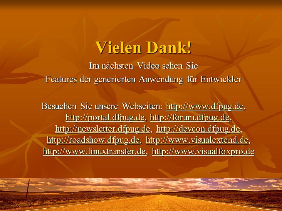 Vielen Dank! Im nächsten Video sehen Sie Features der generierten Anwendung für Entwickler Besuchen Sie unsere Webseiten: http://www.dfpug.de, http://