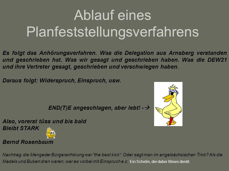 Ablauf eines Planfeststellungsverfahrens Es folgt das Anhörungsverfahren. Was die Delegation aus Arnsberg verstanden und geschrieben hat. Was wir gesa