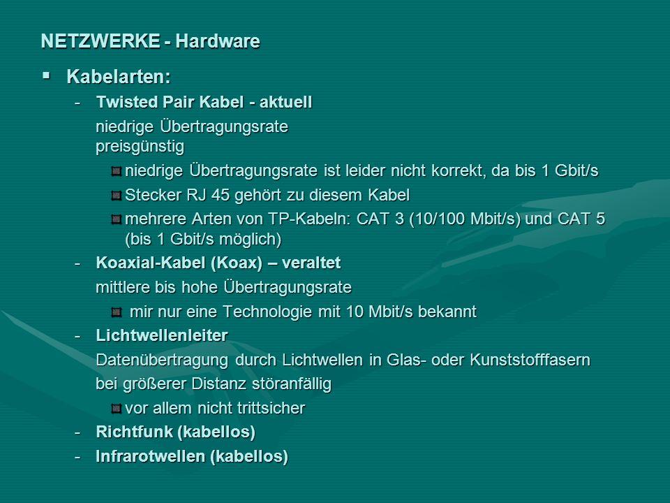 NETZWERKE - Hardware Kabelarten: Kabelarten: -Twisted Pair Kabel - aktuell niedrige Übertragungsrate preisgünstig niedrige Übertragungsrate ist leider