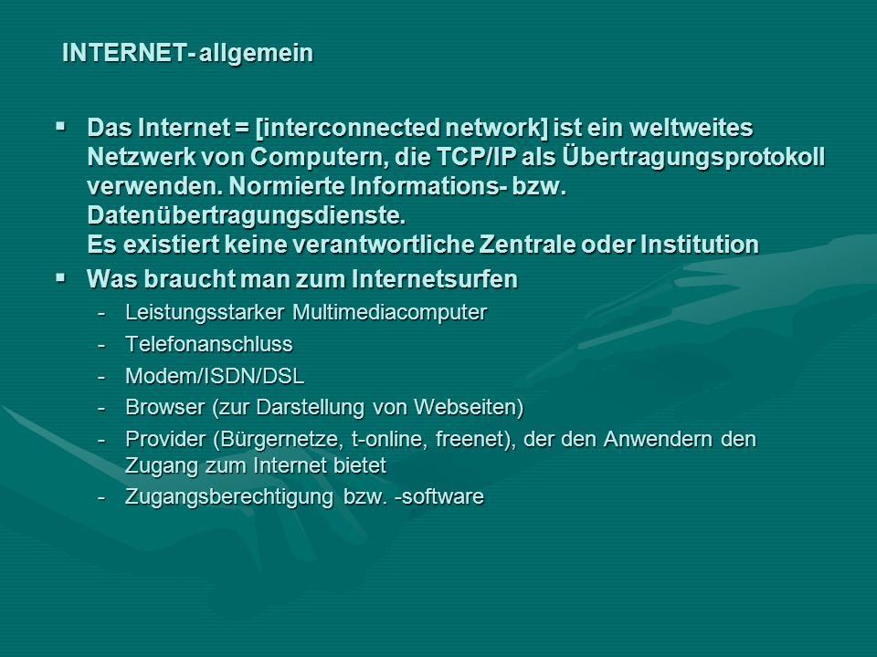 INTERNET- allgemein Das Internet = [interconnected network] ist ein weltweites Netzwerk von Computern, die TCP/IP als Übertragungsprotokoll verwenden.