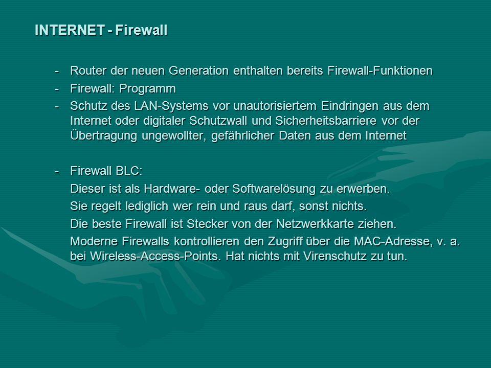 INTERNET - Firewall -Router der neuen Generation enthalten bereits Firewall-Funktionen -Firewall: Programm -Schutz des LAN-Systems vor unautorisiertem