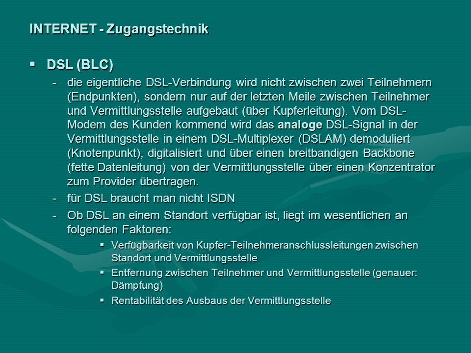 INTERNET - Zugangstechnik DSL (BLC) DSL (BLC) -die eigentliche DSL-Verbindung wird nicht zwischen zwei Teilnehmern (Endpunkten), sondern nur auf der l