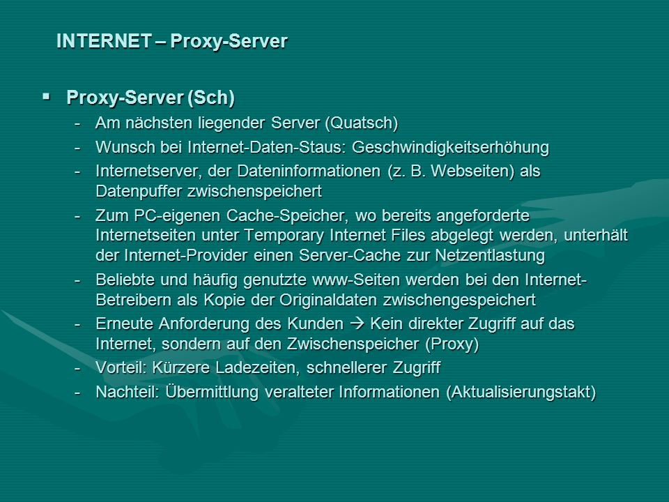 INTERNET – Proxy-Server Proxy-Server (Sch) Proxy-Server (Sch) -Am nächsten liegender Server (Quatsch) -Wunsch bei Internet-Daten-Staus: Geschwindigkei