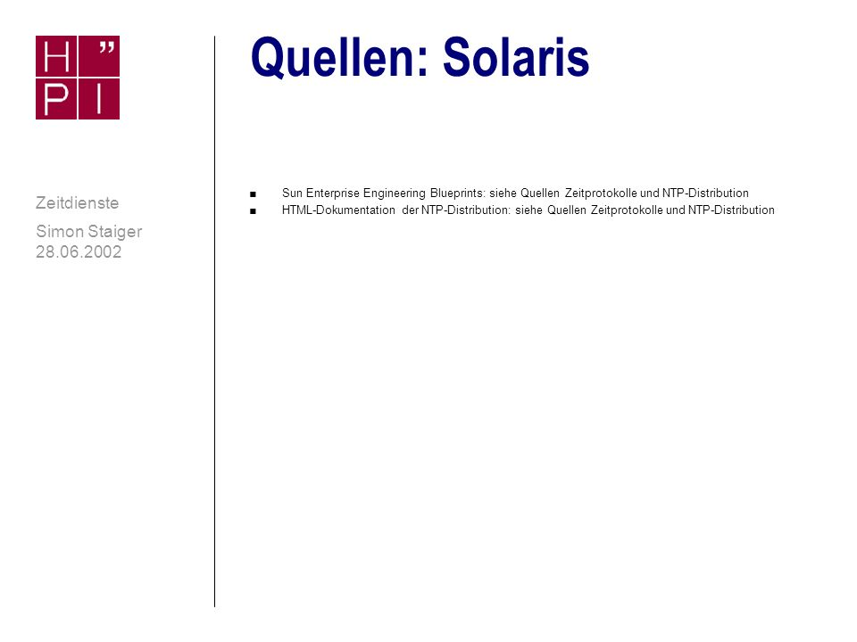 Simon Staiger 28.06.2002 Zeitdienste Quellen: Linux n Manpages der Debian-Distribution 2.2r5 n Michael Kofler: Linux.