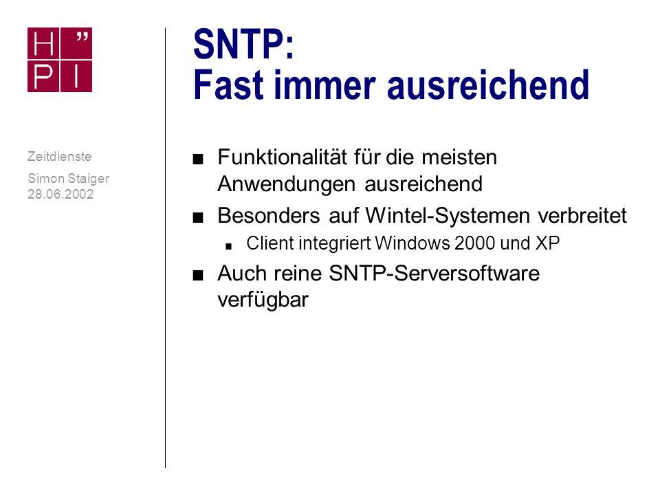 Simon Staiger 28.06.2002 Zeitdienste SNTP: Nutzung der NTP- Infrastruktur n Gleiches Nachrichtenformat wie NTP n Eigentlich kein eigenes Protokoll, sondern Verfahren zum vereinfachten Zugriff auf NTP-Server (NTPv3 und v4) n Einfache Nutzung bestehender Dienste ohne Änderungen an Serversoftware n Serverseitig nicht unterscheidbar, ob NTP- oder SNTP-Request vorliegt n Zugriffsschema ähnlich wie UDP/Time n Genauigkeit bis hin zum Mikrosekundenbereich