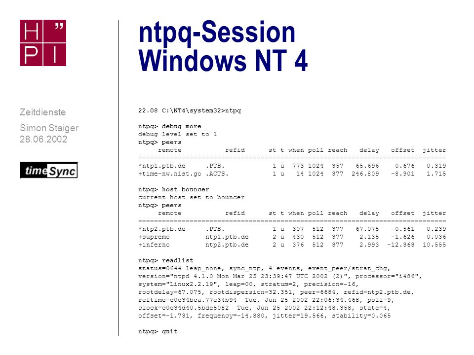 Simon Staiger 28.06.2002 Zeitdienste ntpdc-Session Debian 2/2 ntpdc> kerninfo pll offset: -0.000247 s pll frequency: -14.211 ppm maximum error: 0.0873