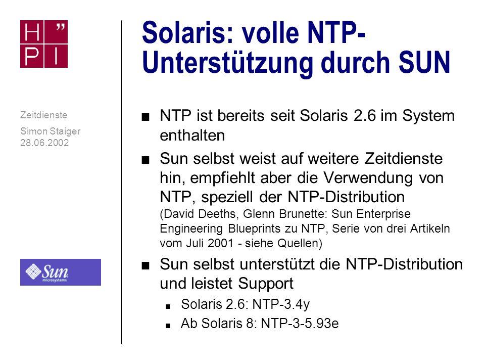 Simon Staiger 28.06.2002 Zeitdienste Uhrzeit-relevante Werkzeuge und Calls n date n rdate n adjtime() n Verlängert / Verkürzt tick n Typisch: Änderung um Prozent-Anteile n settimeofday() / gettimeofday() n ntpdate: die kleine NTP-Lösung - setzt Systemuhr direkt (in NTP-Paket enthalten) n Gängiges Unix-Tool Wird oft beim Start aufgerufen (Debian: /etc/init.d/ntpdate )