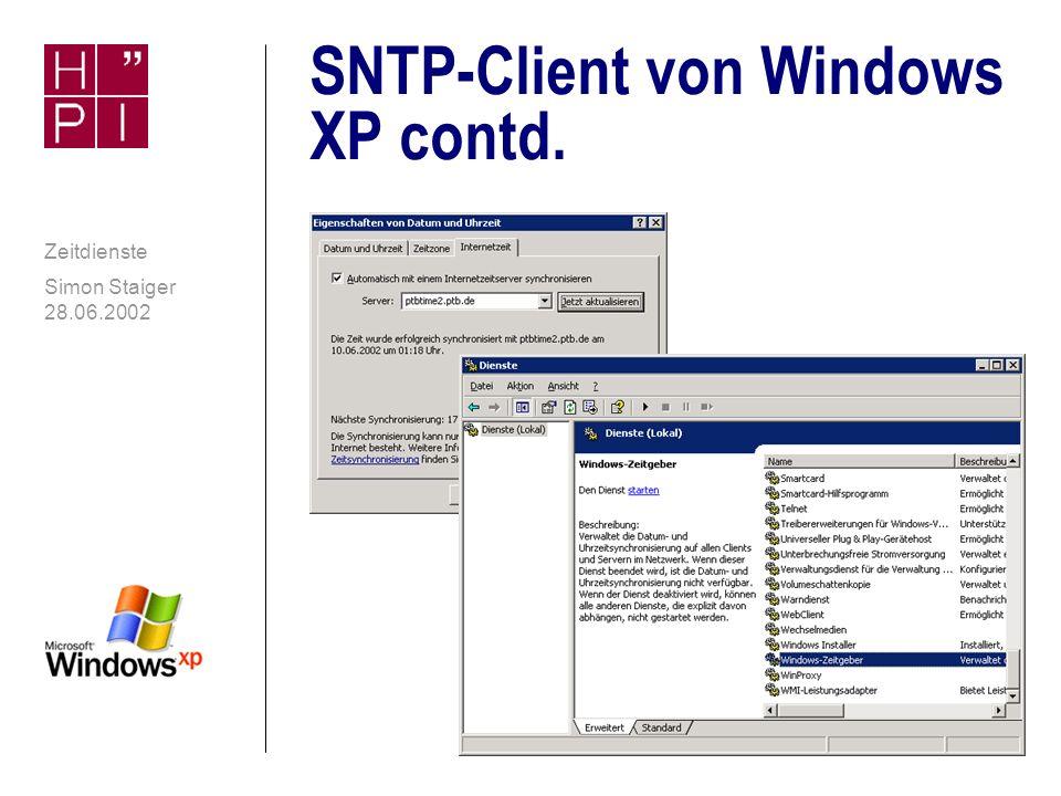 Simon Staiger 28.06.2002 Zeitdienste SNTP-Konfiguration von Windows XP n SNTP-GUI-Frontend ist in Windows XP (Home und Professional) integriert n Einstellungen über Systemsteuerung / Datum/Uhrzeit / Internetzeit n Standard: Synchronisiert die Zeit einmal pro Woche mit time.windows.com n Tab Internetzeit ist nur dann verfügbar, wenn der Rechner nicht an eine NT-Domäne angeschlossen ist n Weitere Voraussetzung ist der laufende Dienst Windows Time (deutsche Version: Windows- Zeitgeber)
