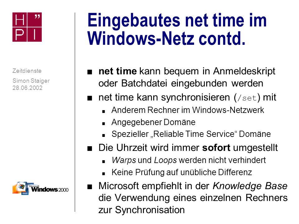 Simon Staiger 28.06.2002 Zeitdienste Eingebautes net time im Windows-Netz n Im Windows-Netzwerk ist explizites Synchronisieren mit anderen Rechnern im SMB-Netzwerk möglich: net time n Synchronisierung mit anderem Rechner: Windows-2000-Shell unter NT4
