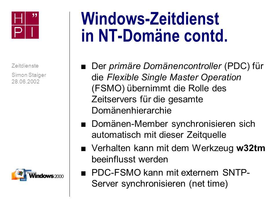 Simon Staiger 28.06.2002 Zeitdienste Windows-Zeitdienst in NT-Domäne n Wenn ein Computer einer Active Directory- Domäne angehört, konfiguriert sich der Windows-Zeitdienst automatisch selbst: W32Time (Windows Time, Windows Zeitgeber) n Auf Domänencontrollern wird automatisch der Windows-Zeitdienst eingerichtet und gestartet n Domänencontroller werden als zuverlässige Zeitquellen markiert