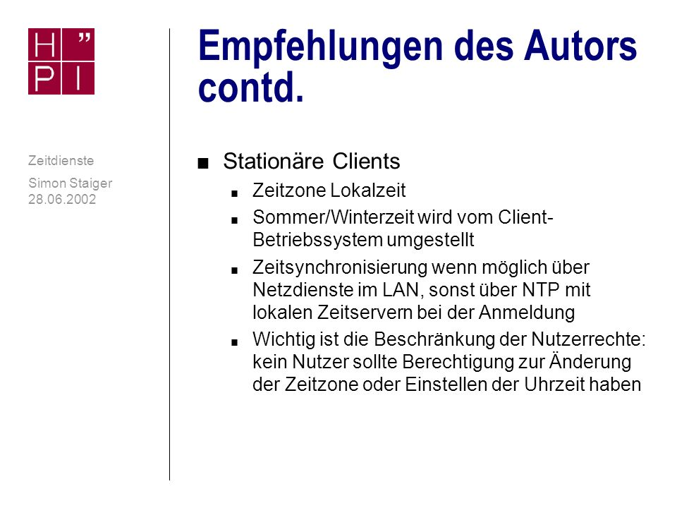 Simon Staiger 28.06.2002 Zeitdienste Empfehlungen des Autors n Server n Zeitzone UTC n Keine Umstellung Sommer/Winterzeit n Software (z.B.