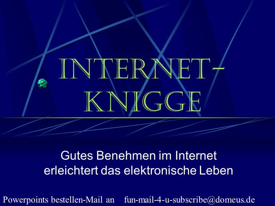 Powerpoints bestellen-Mail an fun-mail-4-u-subscribe@domeus.de Internet- Knigge Gutes Benehmen im Internet erleichtert das elektronische Leben