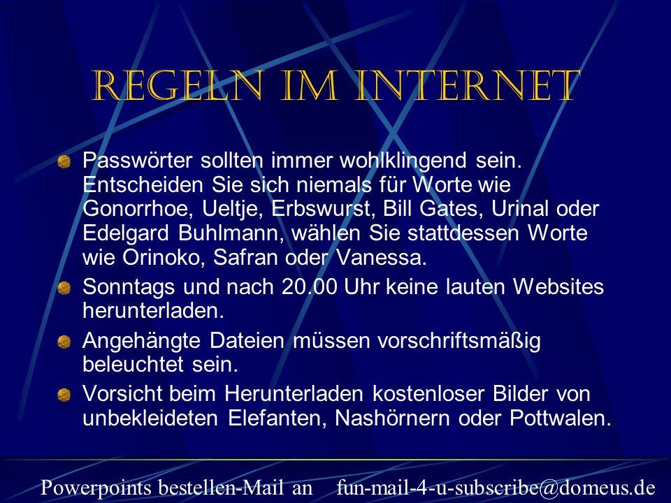 Powerpoints bestellen-Mail an fun-mail-4-u-subscribe@domeus.de Passwörter sollten immer wohlklingend sein. Entscheiden Sie sich niemals für Worte wie