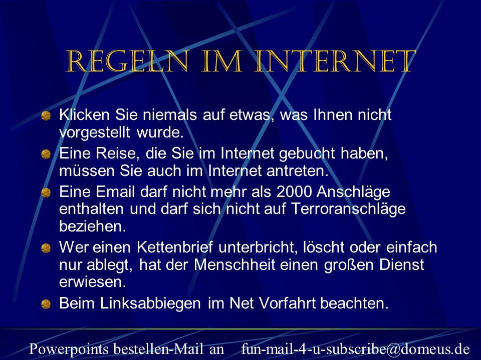 Powerpoints bestellen-Mail an fun-mail-4-u-subscribe@domeus.de Klicken Sie niemals auf etwas, was Ihnen nicht vorgestellt wurde. Eine Reise, die Sie i