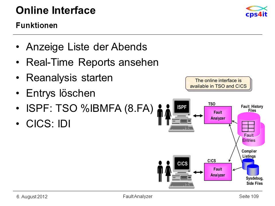Online Interface Funktionen Anzeige Liste der Abends Real-Time Reports ansehen Reanalysis starten Entrys löschen ISPF: TSO %IBMFA (8.FA) CICS: IDI 6.