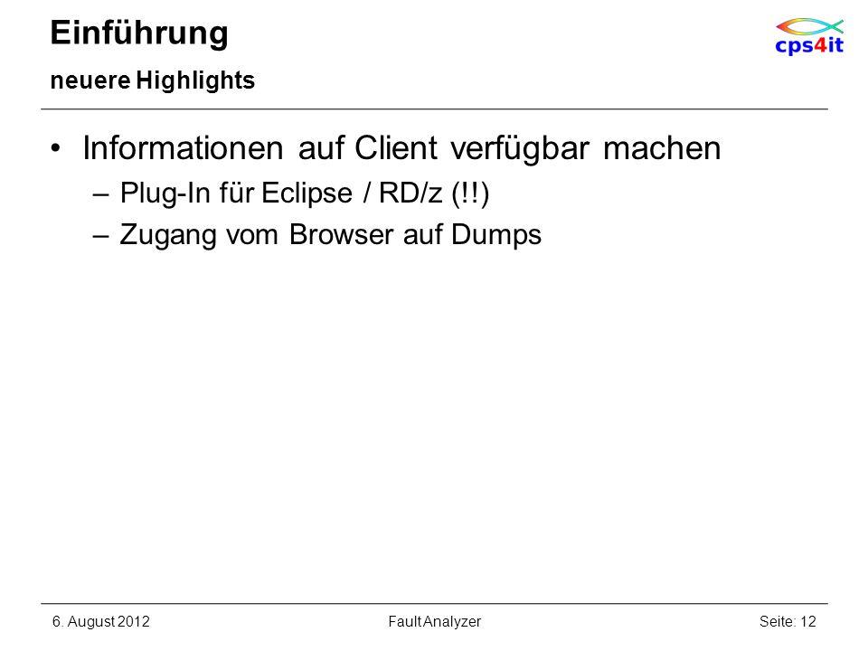 Einführung neuere Highlights Informationen auf Client verfügbar machen –Plug-In für Eclipse / RD/z (!!) –Zugang vom Browser auf Dumps 6. August 2012Se