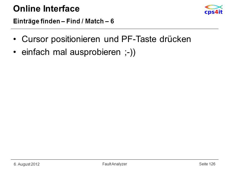 Online Interface Einträge finden – Find / Match – 6 Cursor positionieren und PF-Taste drücken einfach mal ausprobieren ;-)) 6. August 2012Seite 126Fau