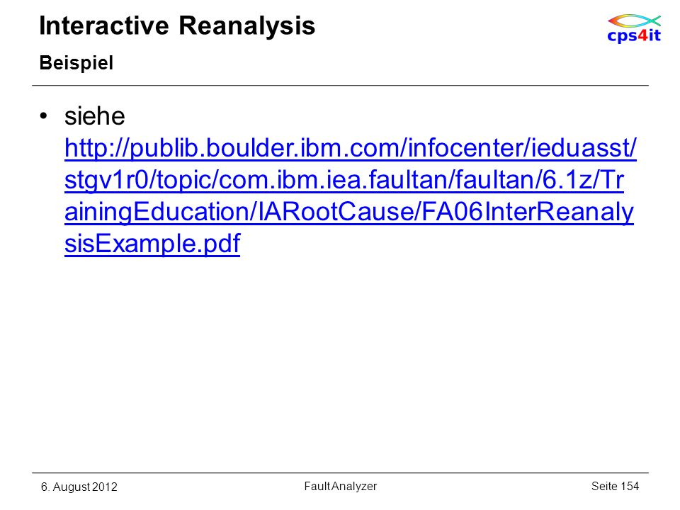 Interactive Reanalysis Beispiel siehe http://publib.boulder.ibm.com/infocenter/ieduasst/ stgv1r0/topic/com.ibm.iea.faultan/faultan/6.1z/Tr ainingEduca
