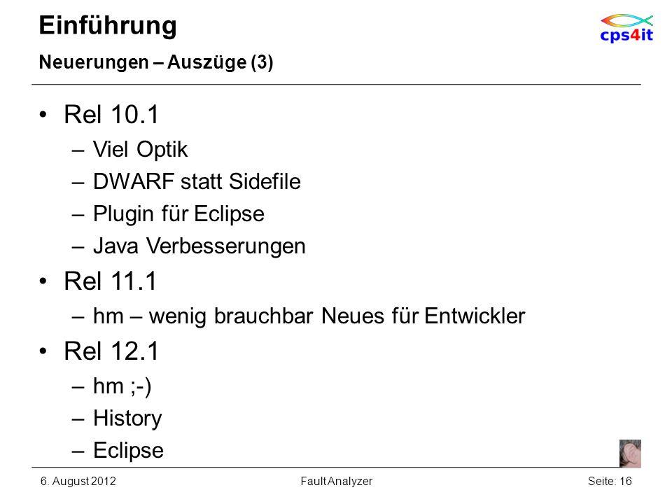 Einführung Neuerungen – Auszüge (3) Rel 10.1 –Viel Optik –DWARF statt Sidefile –Plugin für Eclipse –Java Verbesserungen Rel 11.1 –hm – wenig brauchbar