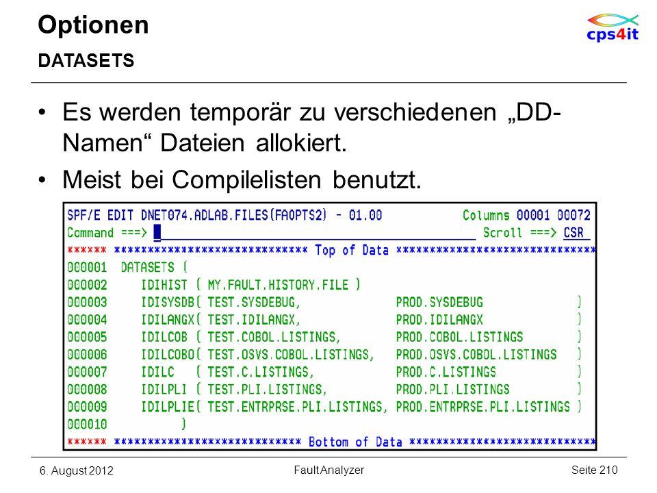 Optionen DATASETS 6. August 2012Seite 210Fault Analyzer Es werden temporär zu verschiedenen DD- Namen Dateien allokiert. Meist bei Compilelisten benut