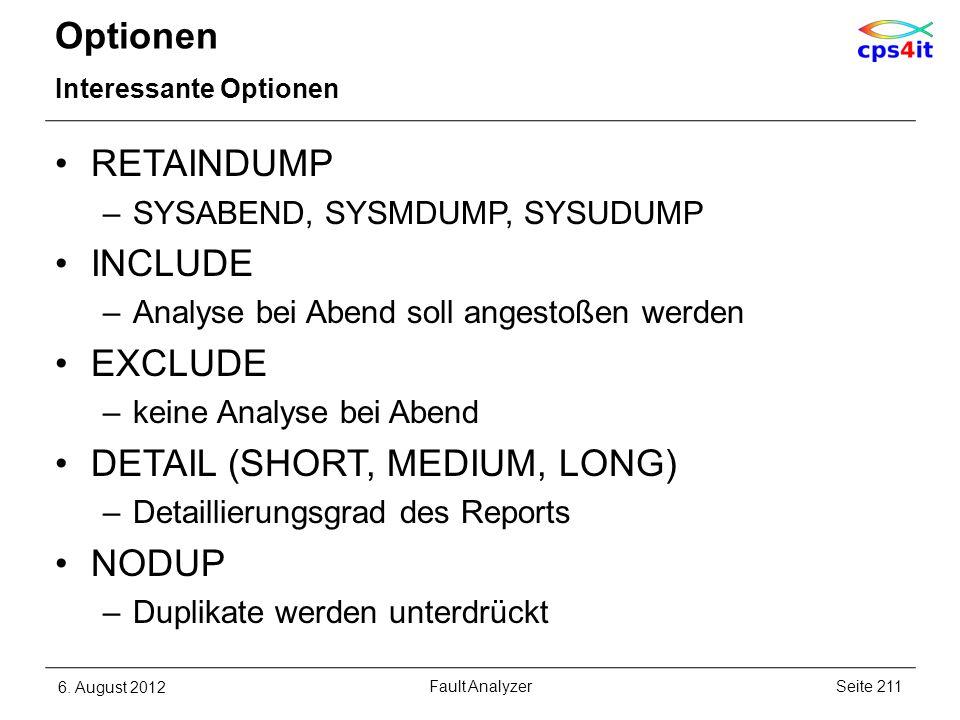 Optionen Interessante Optionen 6. August 2012Seite 211Fault Analyzer RETAINDUMP –SYSABEND, SYSMDUMP, SYSUDUMP INCLUDE –Analyse bei Abend soll angestoß