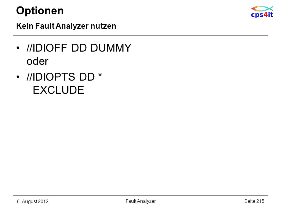 Optionen Kein Fault Analyzer nutzen //IDIOFF DD DUMMY oder //IDIOPTS DD * EXCLUDE 6. August 2012Seite 215Fault Analyzer