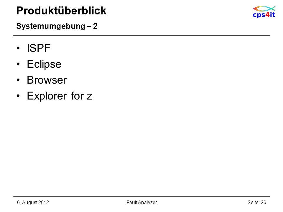 Produktüberblick Systemumgebung – 2 ISPF Eclipse Browser Explorer for z 6. August 2012Seite: 26Fault Analyzer