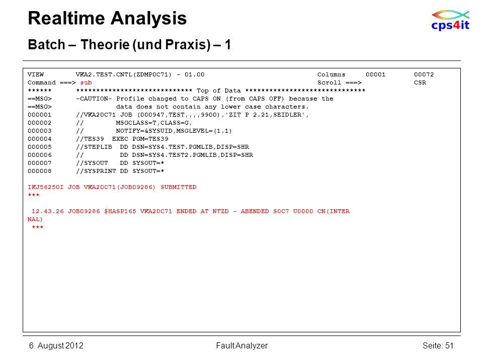 6. August 2012Seite: 51Fault Analyzer Realtime Analysis Batch – Theorie (und Praxis) – 1 VIEW VKA2.TEST.CNTL(ZDMP0C71) - 01.00 Columns 00001 00072 Com