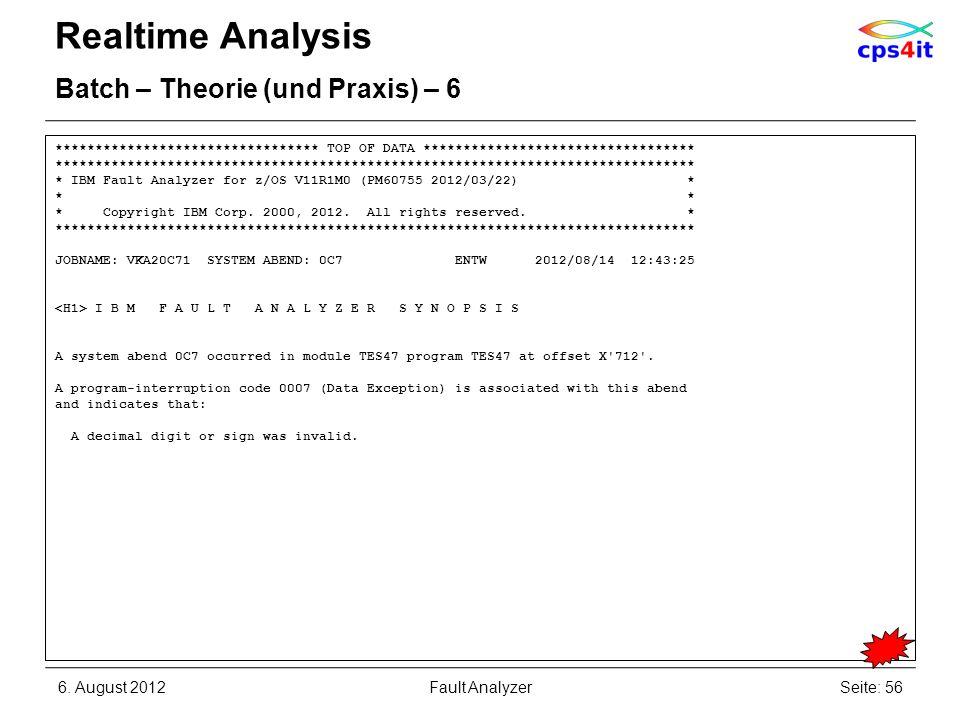 6. August 2012Seite: 56Fault Analyzer Realtime Analysis Batch – Theorie (und Praxis) – 6 ********************************* TOP OF DATA ***************