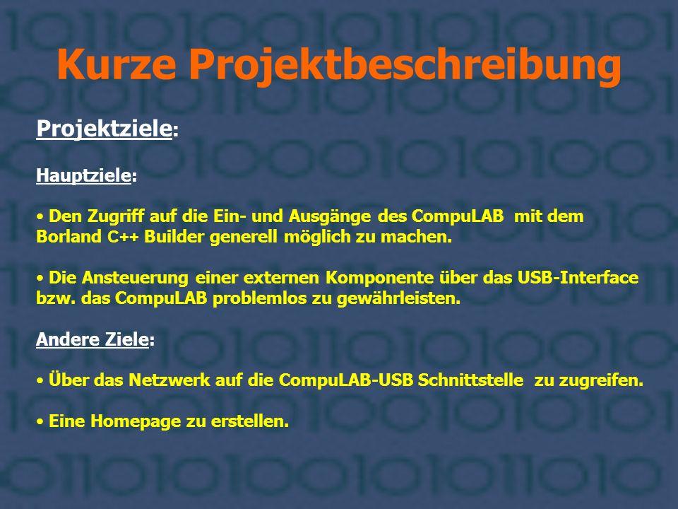 Kurze Projektbeschreibung Projektziele : Hauptziele : Den Zugriff auf die Ein- und Ausgänge des CompuLAB mit dem Borland C++ Builder generell möglich