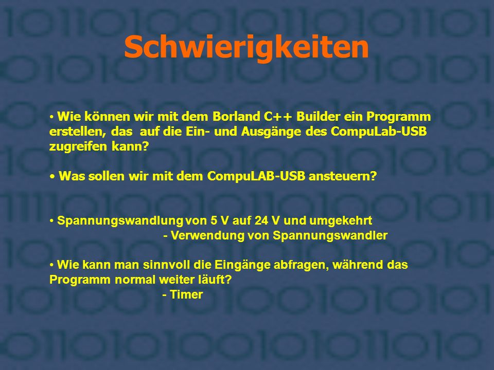 Schwierigkeiten Wie können wir mit dem Borland C++ Builder ein Programm erstellen, das auf die Ein- und Ausgänge des CompuLab-USB zugreifen kann? Was