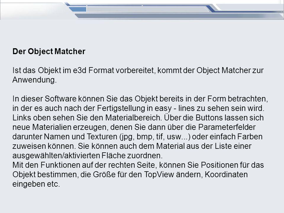 Der Object Matcher Ist das Objekt im e3d Format vorbereitet, kommt der Object Matcher zur Anwendung. In dieser Software können Sie das Objekt bereits