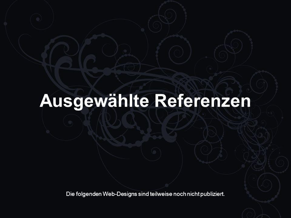 Ausgewählte Referenzen Die folgenden Web-Designs sind teilweise noch nicht publiziert.