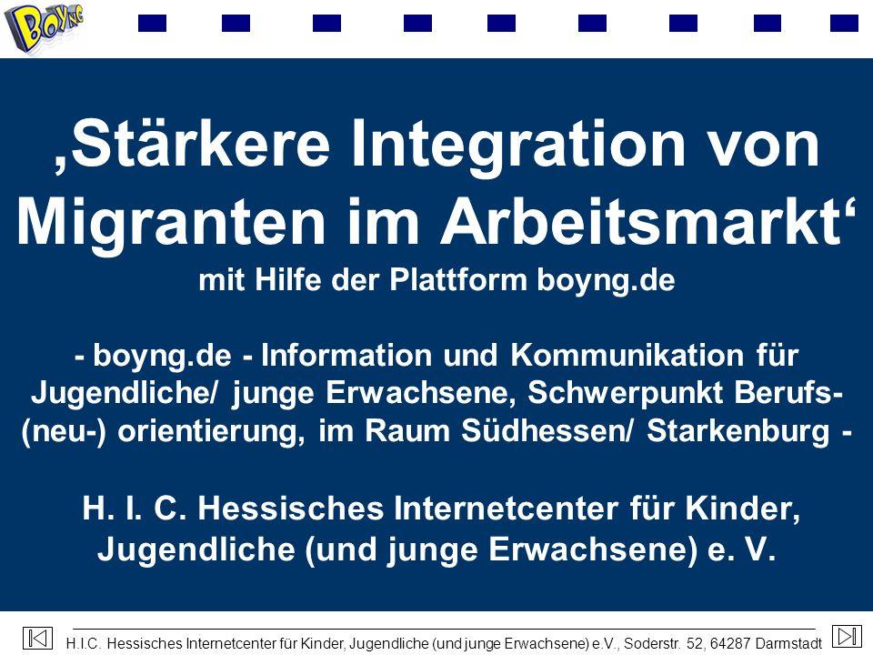 H.I.C. Hessisches Internetcenter für Kinder, Jugendliche (und junge Erwachsene) e.V., Soderstr. 52, 64287 Darmstadt Stärkere Integration von Migranten