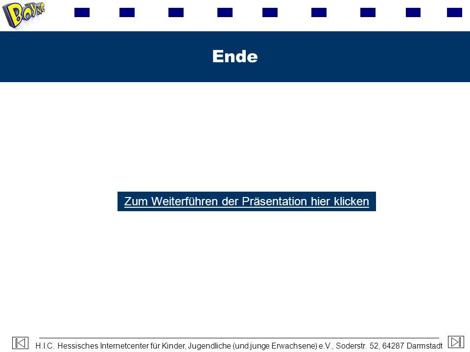 H.I.C. Hessisches Internetcenter für Kinder, Jugendliche (und junge Erwachsene) e.V., Soderstr. 52, 64287 Darmstadt Ende Zum Weiterführen der Präsenta