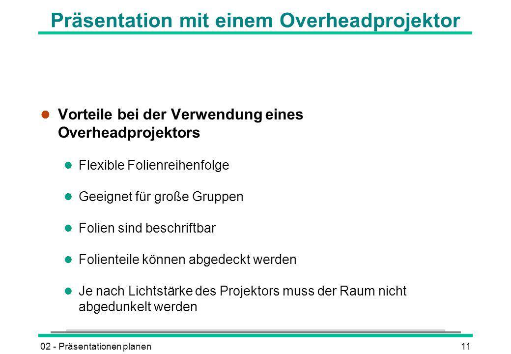 02 - Präsentationen planen11 Präsentation mit einem Overheadprojektor l Vorteile bei der Verwendung eines Overheadprojektors l Flexible Folienreihenfo