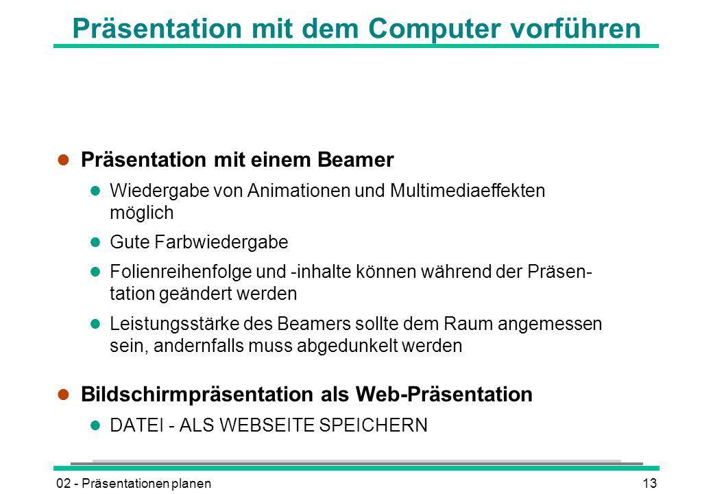 02 - Präsentationen planen13 Präsentation mit dem Computer vorführen l Präsentation mit einem Beamer l Wiedergabe von Animationen und Multimediaeffekt