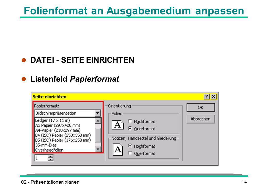 02 - Präsentationen planen14 Folienformat an Ausgabemedium anpassen l DATEI - SEITE EINRICHTEN l Listenfeld Papierformat